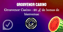 Grosvenor Casino: 20£ de bonus de bienvenue